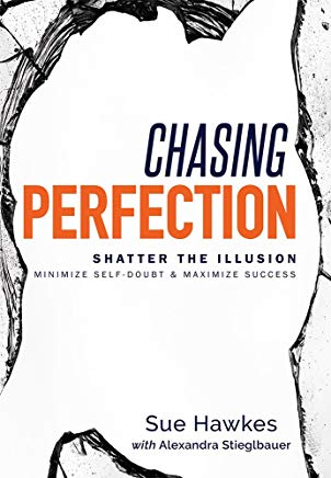 Chasing Perfection--: Shatter The Illusion; Minimize Self-Doubt & Maximize Success Cover