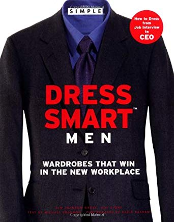 Chic Simple Dress Smart Men: Wardrobes That Win in the New Workplace Cover