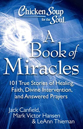 Chicken Soup for the Soul: A Book of Miracles: 101 True Stories of Healing, Faith, Divine Intervention, and Answered Prayers Cover