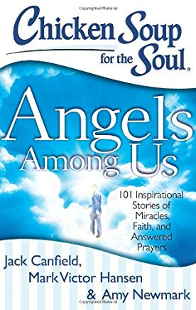 Chicken Soup for the Soul: Angels Among Us: 101 Inspirational Stories of Miracles, Faith, and Answered Prayers Cover