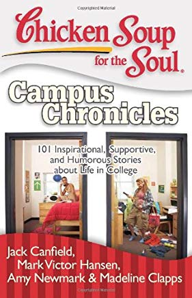 Chicken Soup for the Soul: Campus Chronicles: 101 Inspirational, Supportive, and Humorous Stories about Life in College Cover
