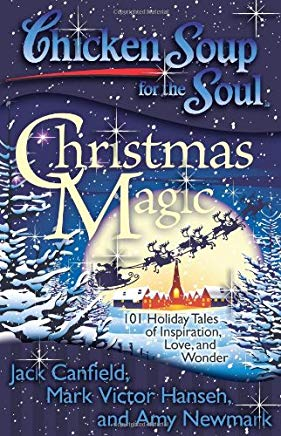 Chicken Soup for the Soul: Christmas Magic: 101 Holiday Tales of Inspiration, Love, and Wonder Cover