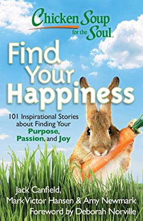 Chicken Soup for the Soul: Find Your Happiness: 101 Inspirational Stories about Finding Your Purpose, Passion, and Joy (Chicken Soup for the Soul (Quality Paper)) Cover
