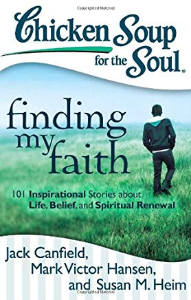 Chicken Soup for the Soul: Finding My Faith: 101 Inspirational Stories about Life, Belief, and Spiritual Renewal Cover