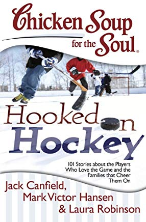 Chicken Soup for the Soul: Hooked on Hockey: 101 Stories about the Players Who Love the Game and the Families that Cheer Them On Cover