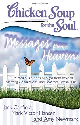 Chicken Soup for the Soul: Messages from Heaven: 101 Miraculous Stories of Signs from Beyond, Amazing Connections, and Love that Doesn't Die Cover