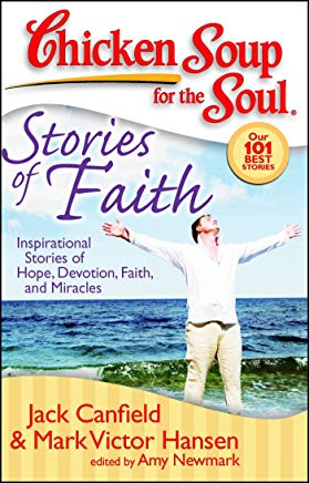 Chicken Soup for the Soul: Stories of Faith: Inspirational Stories of Hope, Devotion, Faith and Miracles Cover