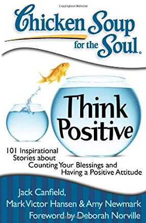 Chicken Soup for the Soul: Think Positive: 101 Inspirational Stories about Counting Your Blessings and Having a Positive Attitude Cover