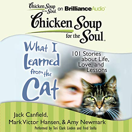 Chicken Soup for the Soul: What I Learned from the Cat: 101 Stories about Life, Love, and Lessons101 Stories about Life, Love, and Lessons Cover