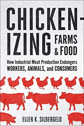 Chickenizing Farms and Food: How Industrial Meat Production Endangers Workers, Animals, and Consumers Cover