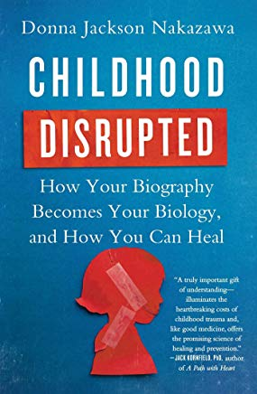 Childhood Disrupted: How Your Biography Becomes Your Biology, and How You Can Heal Cover