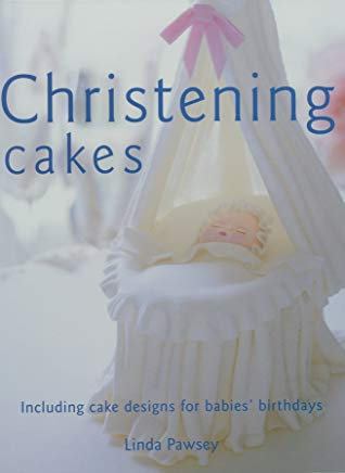 Christening Cakes: Including Cake Designs for Babies' Birthdays Cover
