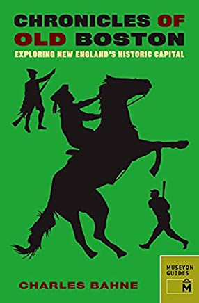 Chronicles of Old Boston: Exploring New England's Historic Capital (Chronicles Series) Cover