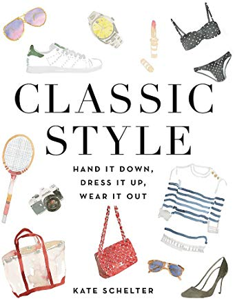 Classic Style: Hand It Down, Dress It Up, Wear It Out Cover