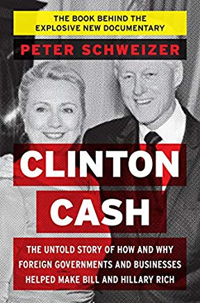 Clinton Cash: The Untold Story of How and Why Foreign Governments and Businesses Helped Make Bill and Hillary Rich Cover