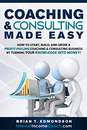 Coaching and Consulting Made Easy: How to Start, Build, and Grow a Profit-Pulling Coaching & Consulting Business by Turning Your Knowledge Into Money! (Marketing Made Easy Book 2) Cover