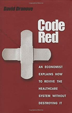 Code Red: An Economist Explains How to Revive the Healthcare System without Destroying It Cover