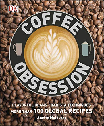 Coffee Obsession: More Than 100 Tools and Techniques with Inspirational Projects to Make Cover