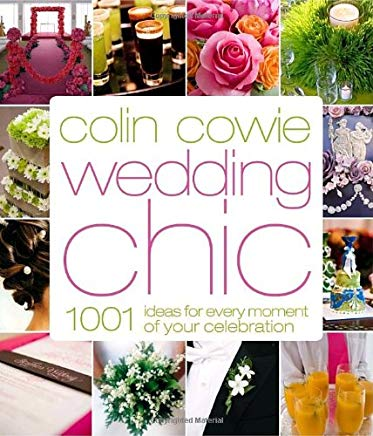 Colin Cowie Wedding Chic: 1,001 Ideas for Every Moment of Your Celebration Cover