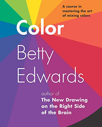Color by Betty Edwards: A Course in Mastering the Art of Mixing Colors Cover