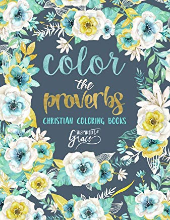 Color The Proverbs: Inspired To Grace: Christian Coloring Books: A Scripture Coloring Book for Adults & Teens (Bible Verse Coloring) Cover