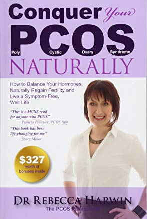 Conquer Your PCOS Naturally: How to Balance Your Hormones, Naturally Regain Fertility and Live a Symptom-Free, Well Life (Volume 1) Cover