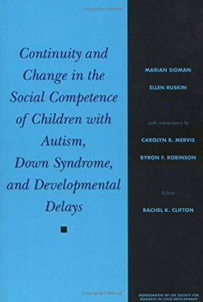 Continuity and Change in the Social Competence of Children With Autism, Down Syndrome, and Developmental Delays (Monographs of the Society for Research) by Marian Sigman (1999-08-25) Cover