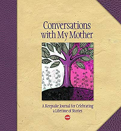 Conversations with My Mother: A Keepsake Journal for Celebrating a Lifetime of Stories (AARP®) Cover