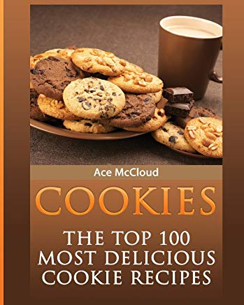 Cookies: The Top 100 Most Delicious Cookie Recipes (Mouthwatering Cookie Recipes and Cookie Baking) Cover