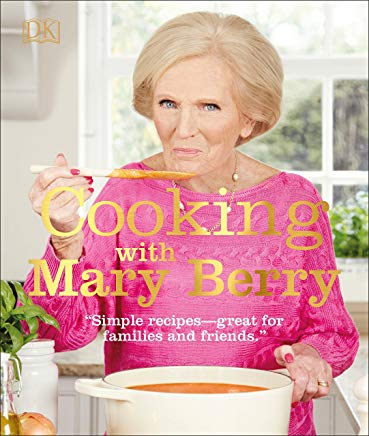 Cooking with Mary Berry: Simple Recipes, Great for Family and Friends Cover