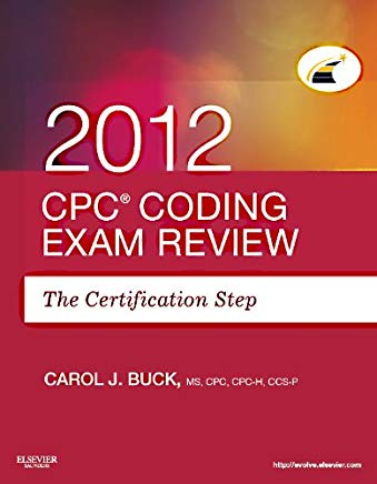 CPC Coding Exam Review 2012: The Certification Step Cover