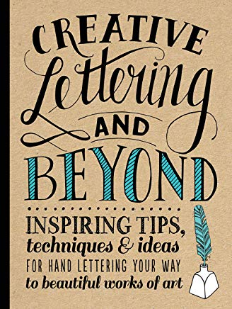 Creative Lettering and Beyond: Inspiring tips, techniques, and ideas for hand lettering your way to beautiful works of art (Creative...and Beyond) Cover