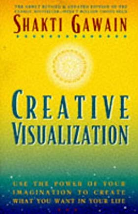 Creative Visualization: Use the Power of Your Imagination to Create What You Want in Your Life Cover