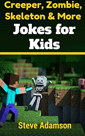 Creeper, Zombie, Skeleton and More Jokes for Kids Cover