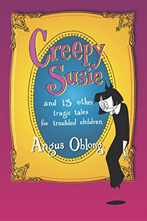 Creepy Susie: And 13 Other Tragic Tales for Troubled Children Cover