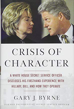 Crisis of Character: A White House Secret Service Officer Discloses His Firsthand Experience with Hillary, Bill, and How They Operate Cover