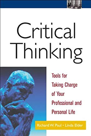 Critical Thinking: Tools for Taking Charge of Your Professional and Personal Life Cover