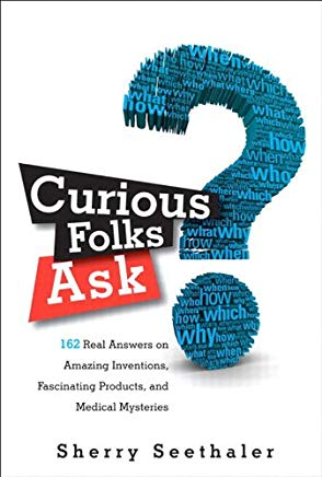 Curious Folks Ask: 162 Real Answers on Amazing Inventions, Fascinating Products, and Medical Mysteries (FT Press Science) Cover
