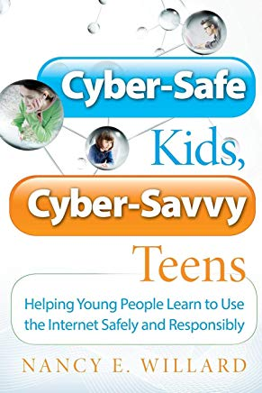 Cyber-Safe Kids, Cyber-Savvy Teens: Helping Young People Learn To Use the Internet Safely and Responsibly Cover