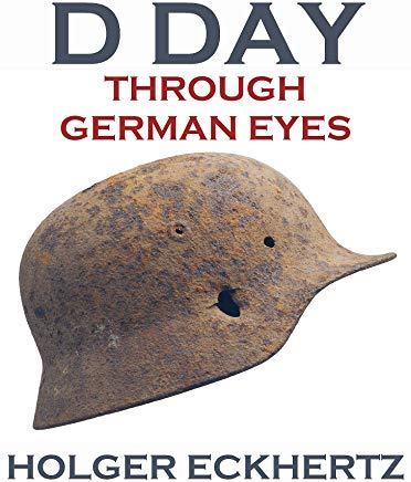 D DAY Through German Eyes - The Hidden Story of June 6th 1944 Cover
