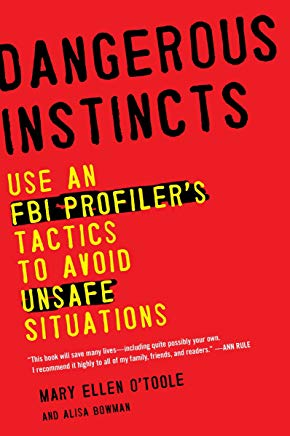 Dangerous Instincts: Use an FBI Profiler's Tactics to Avoid Unsafe Situations Cover