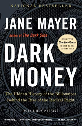Dark Money: The Hidden History of the Billionaires Behind the Rise of the Radical Right Cover