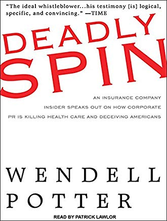 Deadly Spin: An Insurance Company Insider Speaks Out on How Corporate PR Is Killing Health Care and Deceiving Americans Cover