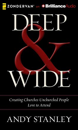 Deep & Wide: Creating Churches Unchurched People Love to Attend Cover