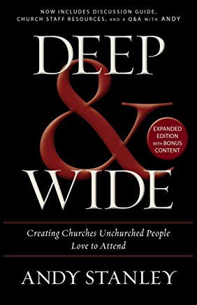Deep and   Wide: Creating Churches Unchurched People Love to Attend Cover