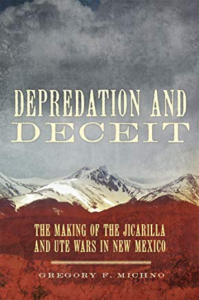 Depredation and Deceit: The Making of the Jicarilla and Ute Wars in New Mexico Cover