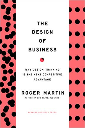 Design of Business: Why Design Thinking is the Next Competitive Advantage Cover