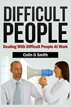 Difficult People: Dealing With Difficult People At Work Cover