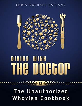 Dining With The Doctor: The Unauthorized Whovian Cookbook Cover