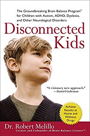 Disconnected Kids: The Groundbreaking Brain Balance Program for Children with Autism, ADHD, Dyslexia, and Other Neurological Disorders by Dr. Robert Melillo (2010-01-05) Cover